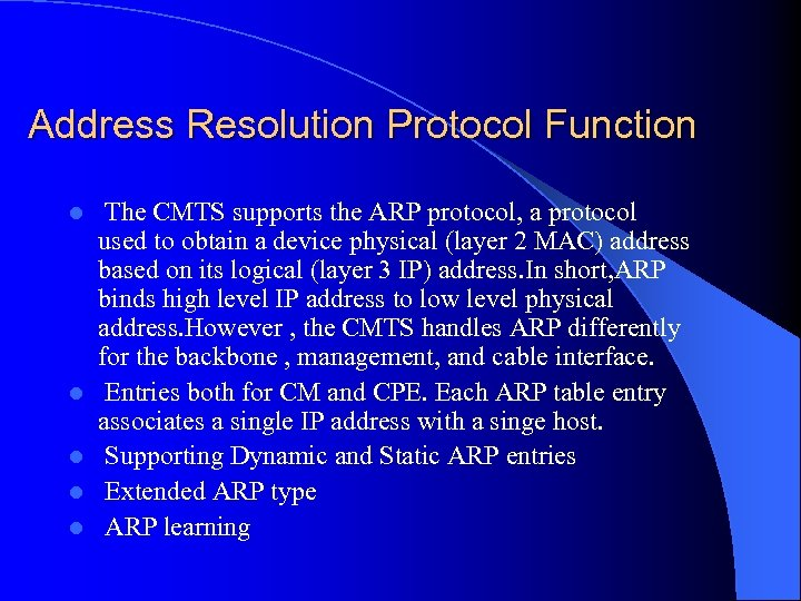 Address Resolution Protocol Function l l l The CMTS supports the ARP protocol, a
