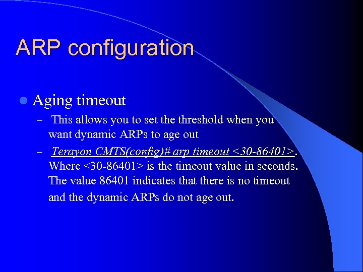 ARP configuration l Aging timeout – This allows you to set the threshold when