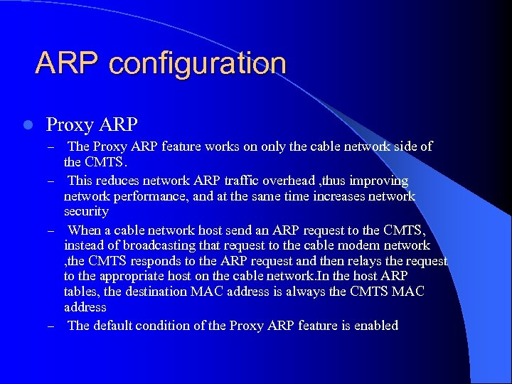 ARP configuration l Proxy ARP – The Proxy ARP feature works on only the
