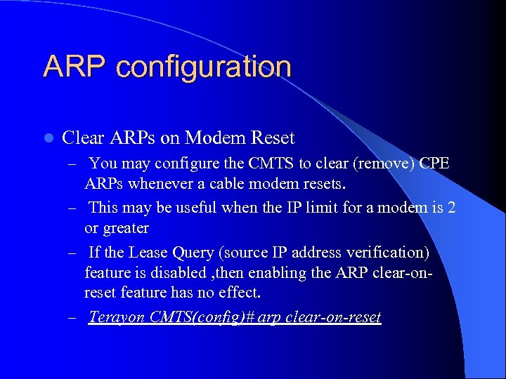 ARP configuration l Clear ARPs on Modem Reset – You may configure the CMTS