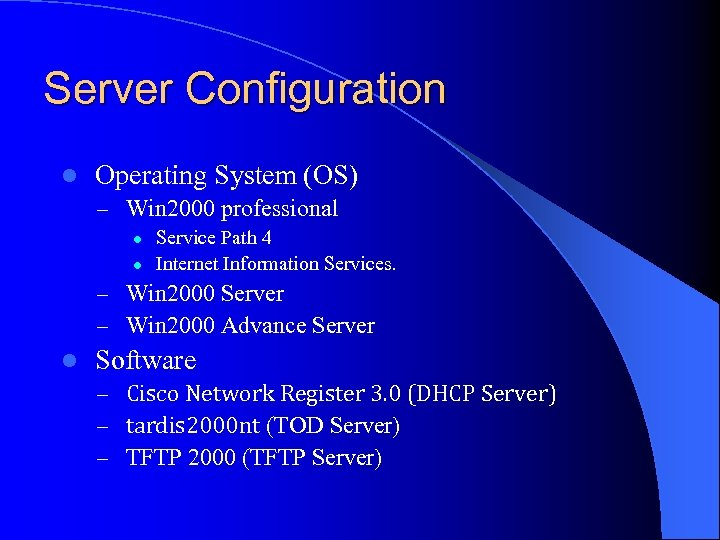 Server Configuration l Operating System (OS) – Win 2000 professional l l Service Path