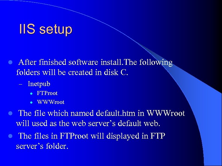 IIS setup l After finished software install. The following folders will be created in