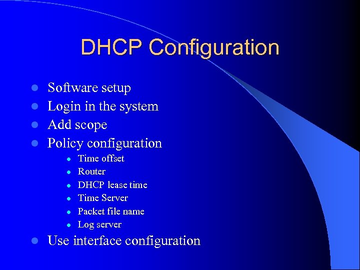 DHCP Configuration Software setup l Login in the system l Add scope l Policy