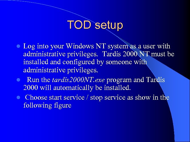 TOD setup Log into your Windows NT system as a user with administrative privileges.