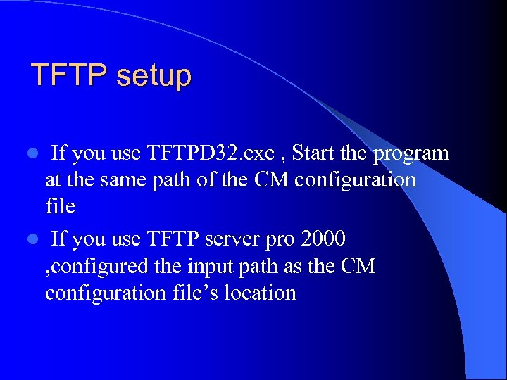 TFTP setup If you use TFTPD 32. exe , Start the program at the