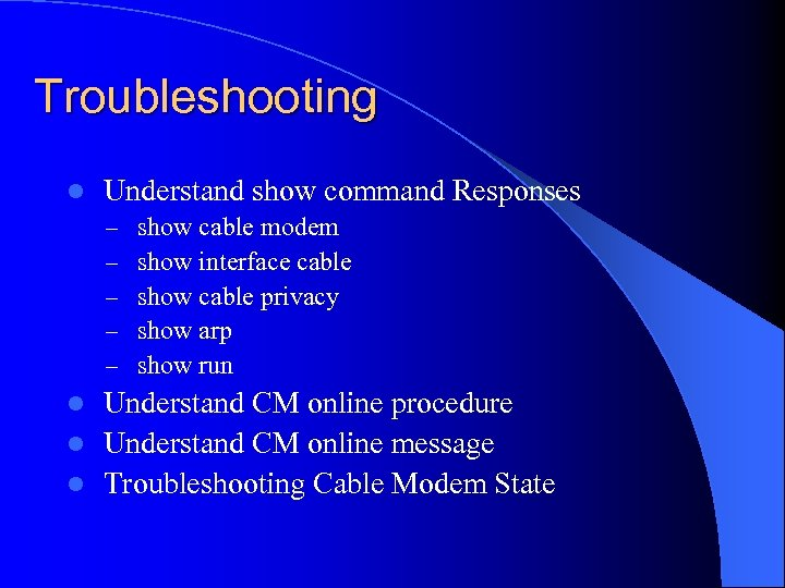 Troubleshooting l Understand show command Responses – – – show cable modem show interface