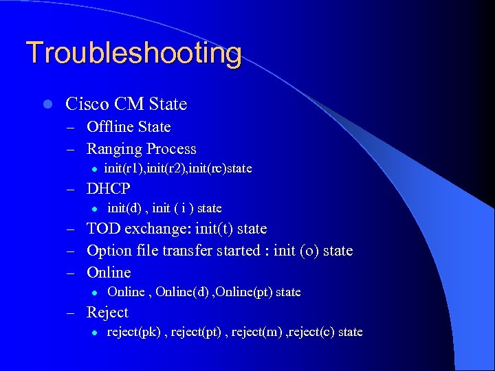 Troubleshooting l Cisco CM State – Offline State – Ranging Process l init(r 1),