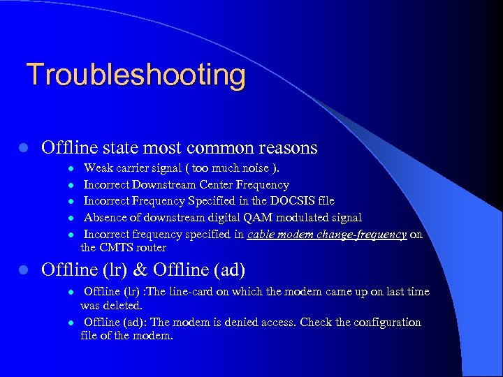 Troubleshooting l Offline state most common reasons l l l Weak carrier signal (