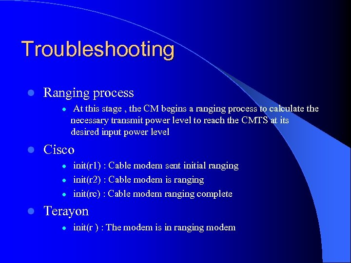 Troubleshooting l Ranging process l l Cisco l l At this stage , the