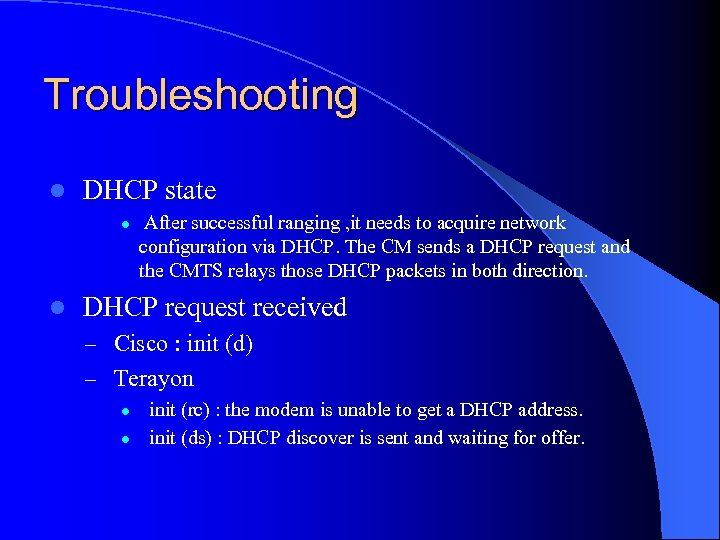 Troubleshooting l DHCP state l l After successful ranging , it needs to acquire