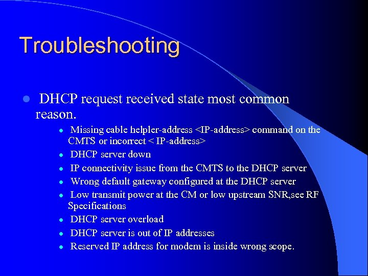 Troubleshooting l DHCP request received state most common reason. l l l l Missing