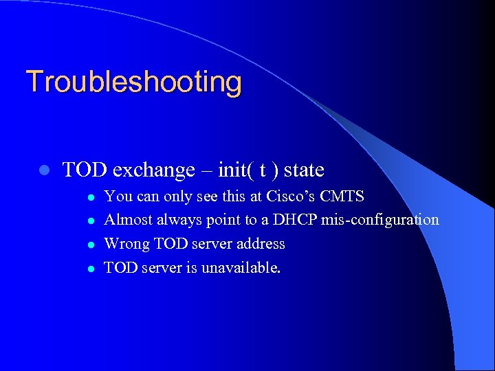 Troubleshooting l TOD exchange – init( t ) state l l You can only