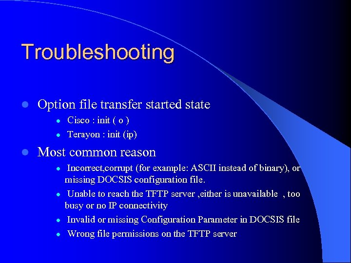 Troubleshooting l Option file transfer started state l l l Cisco : init (