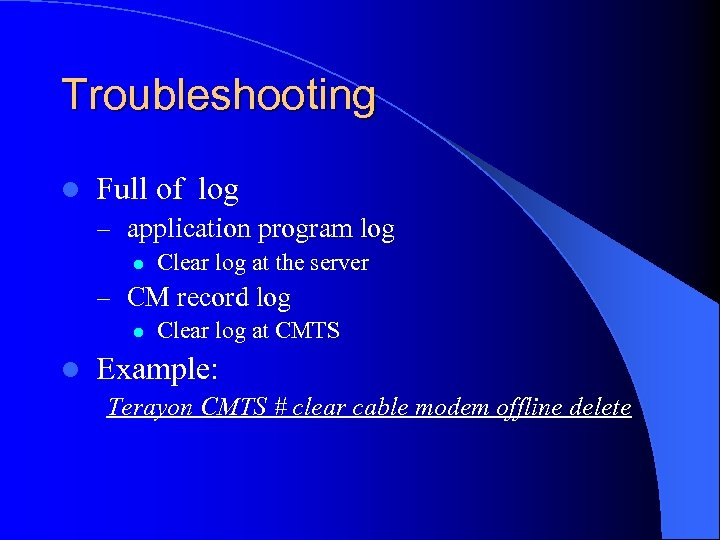 Troubleshooting l Full of log – application program log l Clear log at the