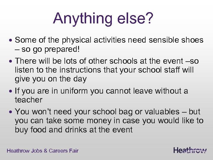 Anything else? Some of the physical activities need sensible shoes – so go prepared!