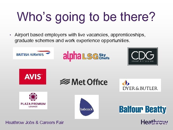 Who's going to be there? • Airport based employers with live vacancies, apprenticeships, graduate