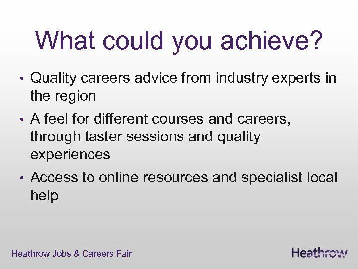 What could you achieve? • Quality careers advice from industry experts in the region