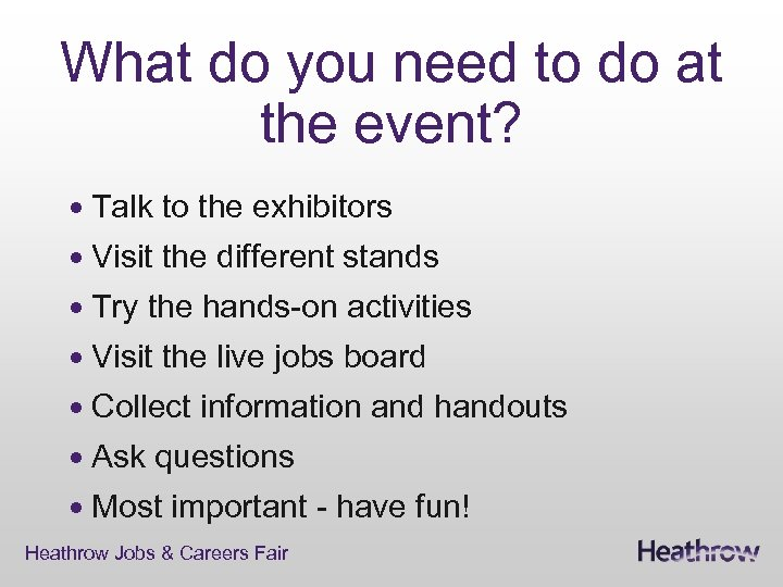 What do you need to do at the event? Talk to the exhibitors Visit