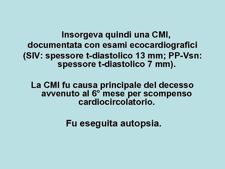 Insorgeva quindi una CMI, documentata con esami ecocardiografici (SIV: spessore t-diastolico 13 mm; PP-Vsn:
