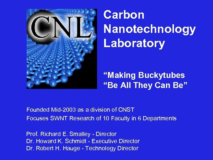 "Carbon Nanotechnology Laboratory ""Making Buckytubes ""Be All They Can Be"" Founded Mid-2003 as a"