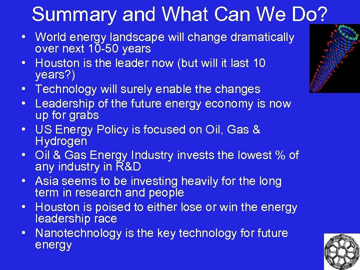 Summary and What Can We Do? • World energy landscape will change dramatically over