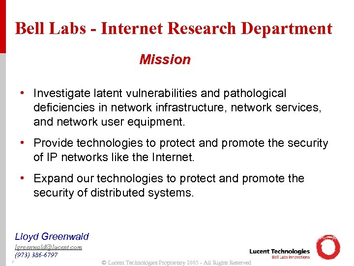 Bell Labs - Internet Research Department Mission • Investigate latent vulnerabilities and pathological deficiencies