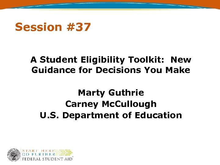 Session #37 A Student Eligibility Toolkit: New Guidance for Decisions You Make Marty Guthrie