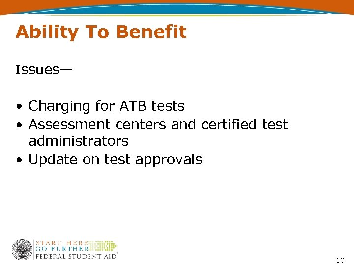 Ability To Benefit Issues— • Charging for ATB tests • Assessment centers and certified