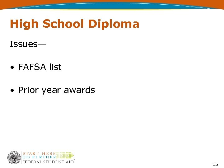 High School Diploma Issues— • FAFSA list • Prior year awards 15