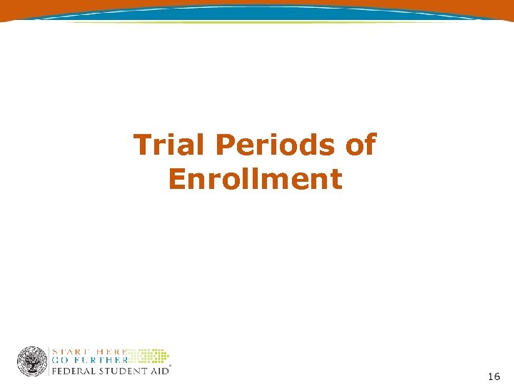 Trial Periods of Enrollment 16