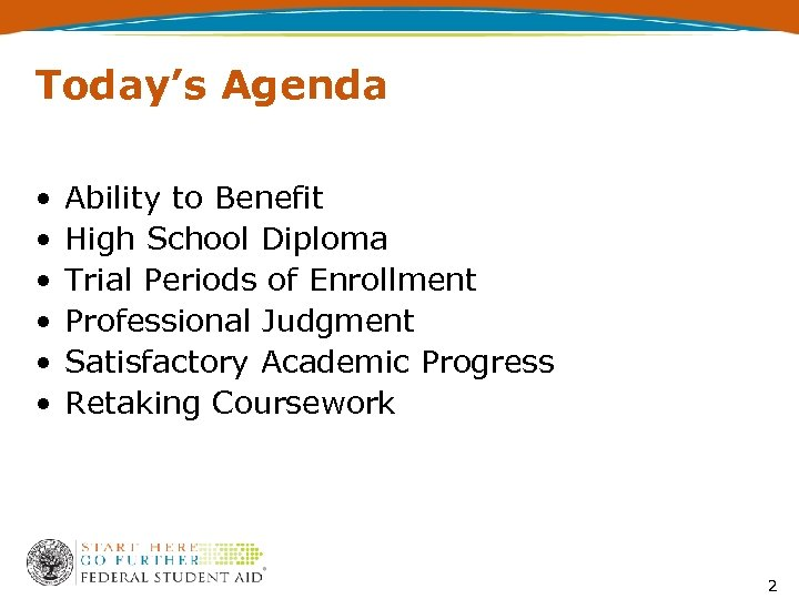 Today's Agenda • • • Ability to Benefit High School Diploma Trial Periods of