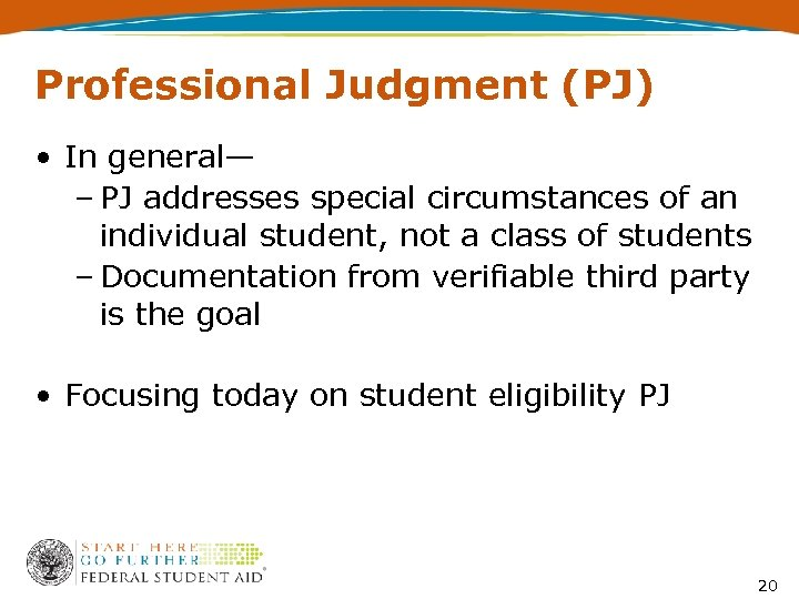Professional Judgment (PJ) • In general— – PJ addresses special circumstances of an individual