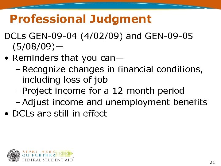 Professional Judgment DCLs GEN-09 -04 (4/02/09) and GEN-09 -05 (5/08/09)— • Reminders that you