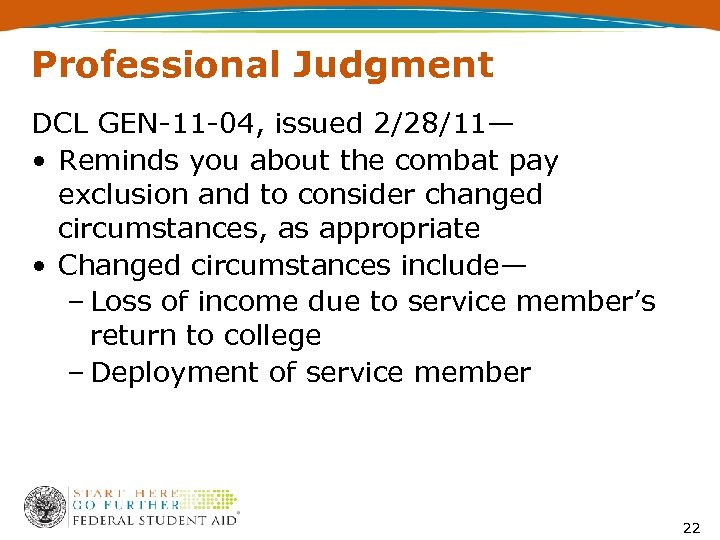 Professional Judgment DCL GEN-11 -04, issued 2/28/11— • Reminds you about the combat pay