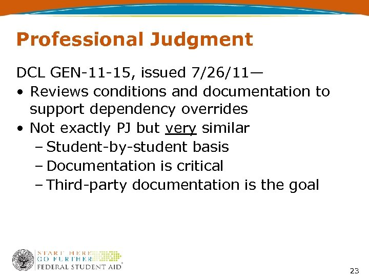 Professional Judgment DCL GEN-11 -15, issued 7/26/11— • Reviews conditions and documentation to support