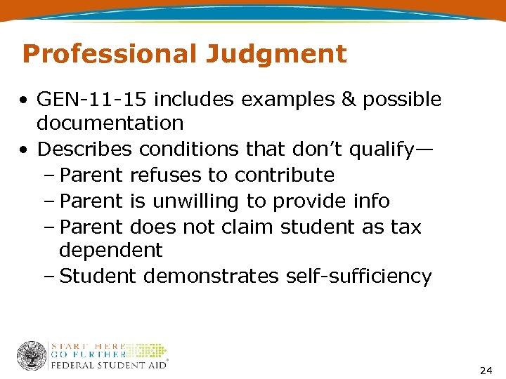 Professional Judgment • GEN-11 -15 includes examples & possible documentation • Describes conditions that
