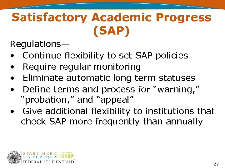 Satisfactory Academic Progress (SAP) Regulations— • Continue flexibility to set SAP policies • Require