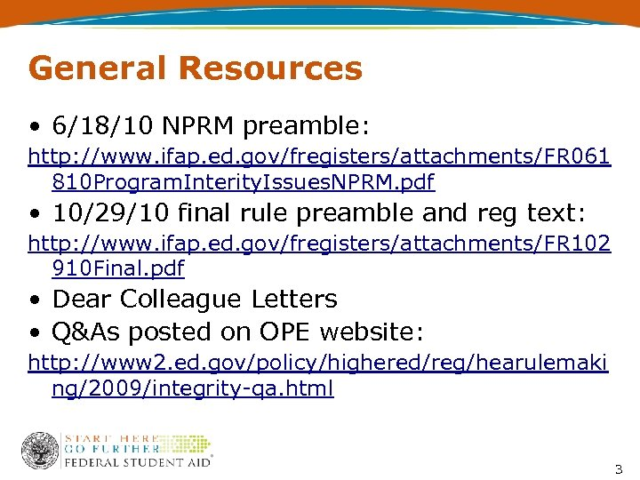 General Resources • 6/18/10 NPRM preamble: http: //www. ifap. ed. gov/fregisters/attachments/FR 061 810 Program.
