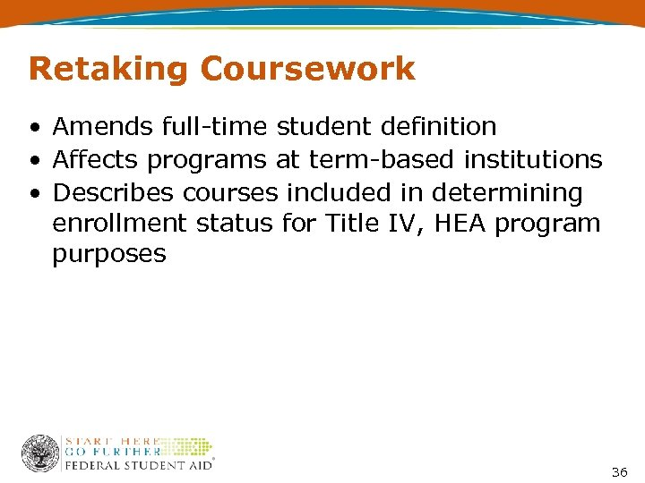 Retaking Coursework • Amends full-time student definition • Affects programs at term-based institutions •