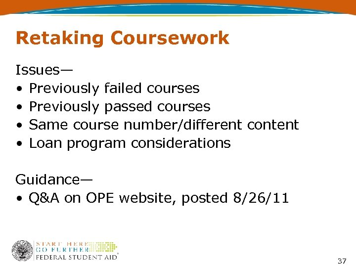 Retaking Coursework Issues— • Previously failed courses • Previously passed courses • Same course