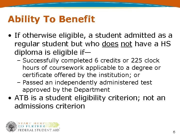 Ability To Benefit • If otherwise eligible, a student admitted as a regular student