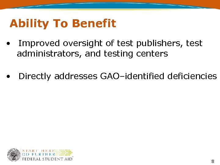 Ability To Benefit • Improved oversight of test publishers, test administrators, and testing centers
