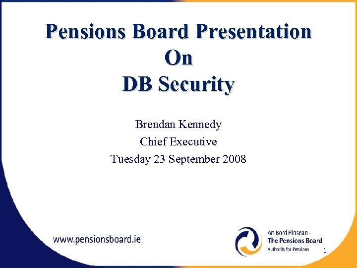 Pensions Board Presentation On DB Security Brendan Kennedy Chief Executive Tuesday 23 September 2008