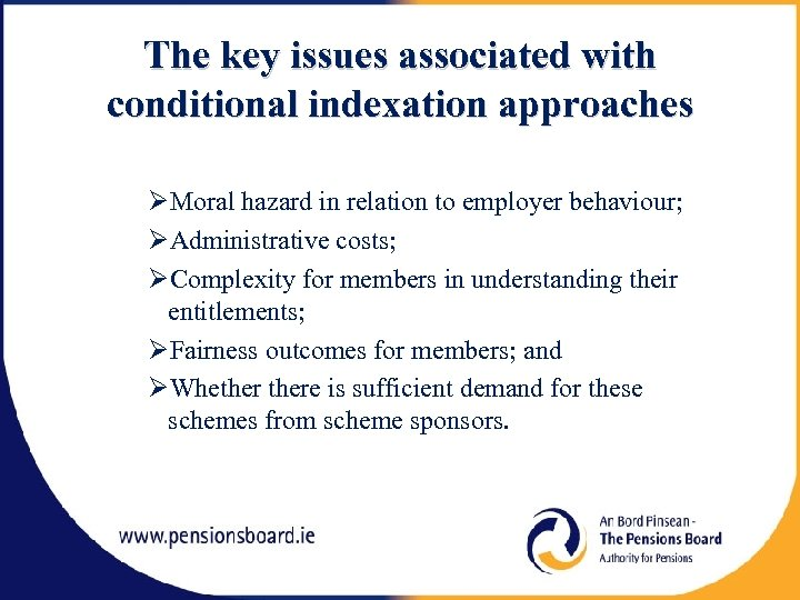 The key issues associated with conditional indexation approaches Moral hazard in relation to employer