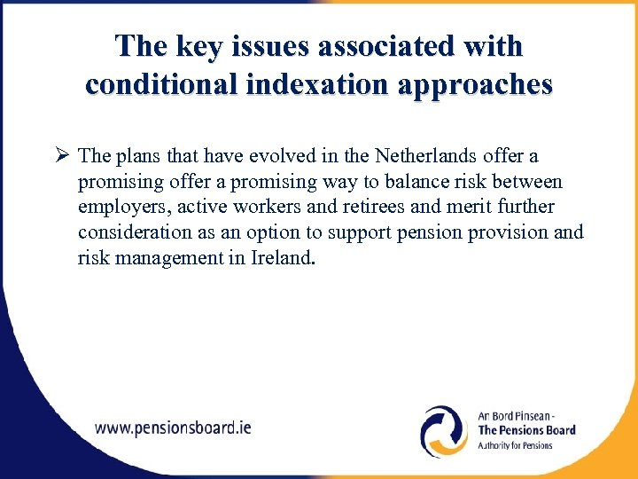 The key issues associated with conditional indexation approaches The plans that have evolved in