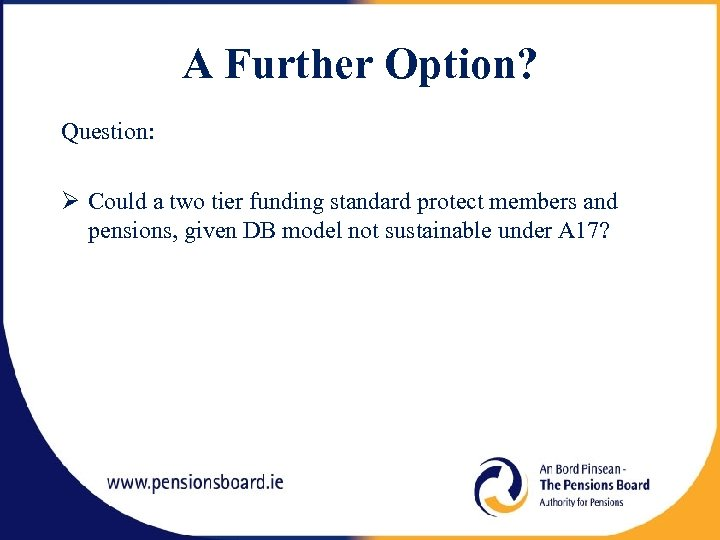 A Further Option? Question: Could a two tier funding standard protect members and pensions,