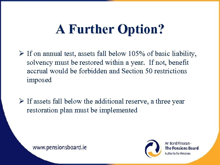 A Further Option? If on annual test, assets fall below 105% of basic liability,