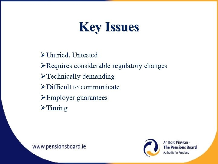 Key Issues Untried, Untested Requires considerable regulatory changes Technically demanding Difficult to communicate Employer