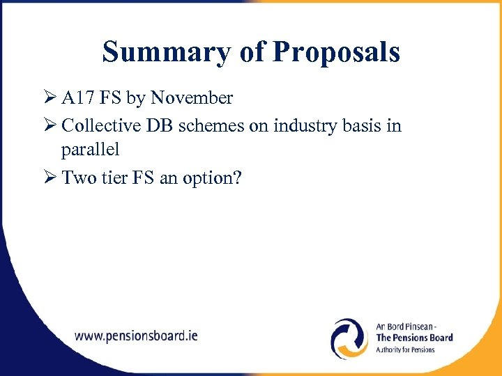 Summary of Proposals A 17 FS by November Collective DB schemes on industry basis