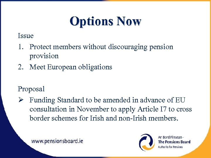 Options Now Issue 1. Protect members without discouraging pension provision 2. Meet European obligations